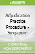 Adjudication Practice Procedure - Singapore