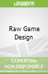 Raw Game Design