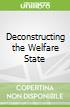 Deconstructing the Welfare State libro str