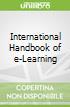 International Handbook of e-Learning