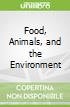 Food, Animals, and the Environment