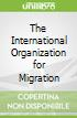 The International Organization for Migration