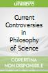 Current Controversies in Philosophy of Science
