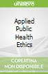 Applied Public Health Ethics