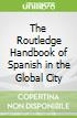 The Routledge Handbook of Spanish in the Global City