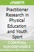 Practitioner Research in Physical Education and Youth Sport
