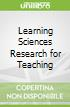 Learning Sciences Research for Teaching