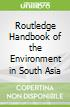 Routledge Handbook of the Environment in South Asia