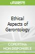 Ethical Aspects of Gerontology