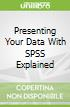 Presenting Your Data With SPSS Explained