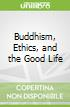 Buddhism, Ethics, and the Good Life
