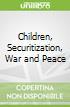 Children, Securitization, War and Peace