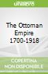 The Ottoman Empire 1700-1918