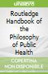 Routledge Handbook of the Philosophy of Public Health