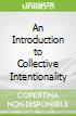 An Introduction to Collective Intentionality