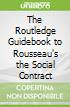 The Routledge Guidebook to Rousseau's the Social Contract