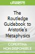 The Routledge Guidebook to Aristotle's Metaphysics