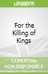 For the Killing of Kings