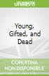 Young, Gifted, and Dead