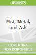 Mist, Metal, and Ash