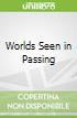 Worlds Seen in Passing