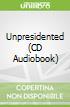 Unpresidented (CD Audiobook)