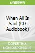 When All Is Said (CD Audiobook)