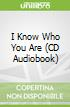 I Know Who You Are (CD Audiobook)