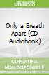 Only a Breath Apart (CD Audiobook)