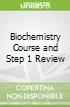 Biochemistry Course and Step 1 Review