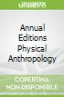 Annual Editions Physical Anthropology