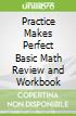 Practice Makes Perfect Basic Math Review and Workbook