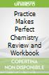 Practice Makes Perfect Chemistry Review and Workbook