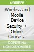 Wireless and Mobile Device Security + Online Course Access