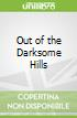 Out of the Darksome Hills