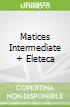 Matices Intermediate + Eleteca