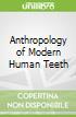 Anthropology of Modern Human Teeth