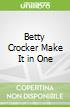 Betty Crocker Make It in One