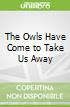 The Owls Have Come to Take Us Away