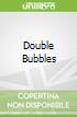 Double Bubbles