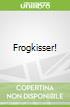 Frogkisser!