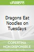 Dragons Eat Noodles on Tuesdays