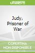 Judy, Prisoner of War