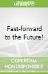 Fast-forward to the Future!