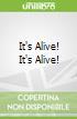 It's Alive! It's Alive!