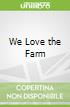 We Love the Farm
