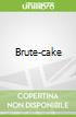 Brute-cake