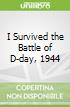 I Survived the Battle of D-day, 1944