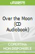 Over the Moon (CD Audiobook)