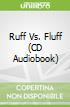 Ruff Vs. Fluff (CD Audiobook)